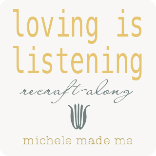 Loving is Listening ReCraft-Along: Part 2